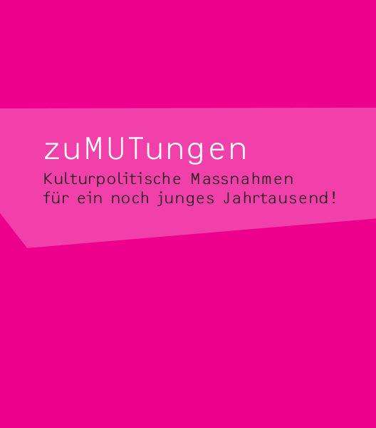 zuMUTungen – Kulturpolitische Maßnahmen für ein noch junges Jahrtausend!
