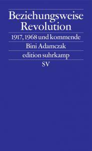 Bini Adamczak: Beziehungsweise Revolution